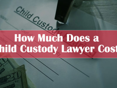 How-Much-Does-a-Child-Custody-Lawyer-Cost
