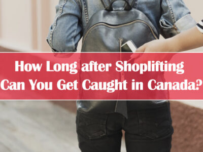 How-Long-after-Shoplifting-Can-You-Get-Caught-in-Canada